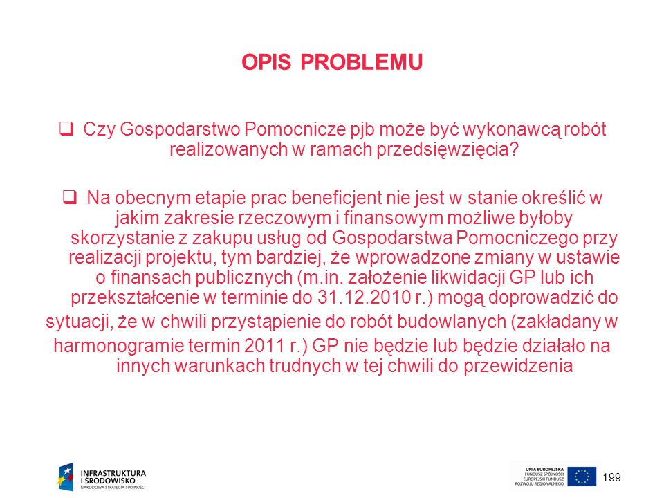 199 OPIS PROBLEMU Czy Gospodarstwo Pomocnicze pjb może być wykonawcą robót realizowanych w ramach przedsięwzięcia? Na obecnym etapie prac beneficjent