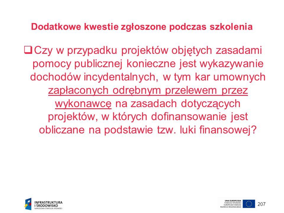 207 Dodatkowe kwestie zgłoszone podczas szkolenia Czy w przypadku projektów objętych zasadami pomocy publicznej konieczne jest wykazywanie dochodów in