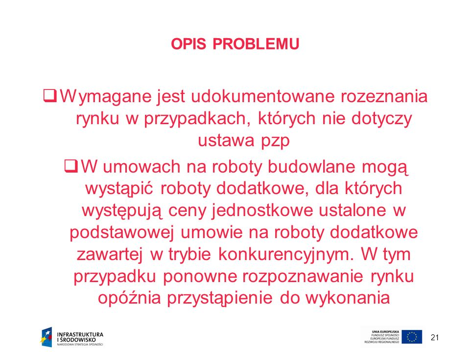 21 OPIS PROBLEMU Wymagane jest udokumentowane rozeznania rynku w przypadkach, których nie dotyczy ustawa pzp W umowach na roboty budowlane mogą wystąp