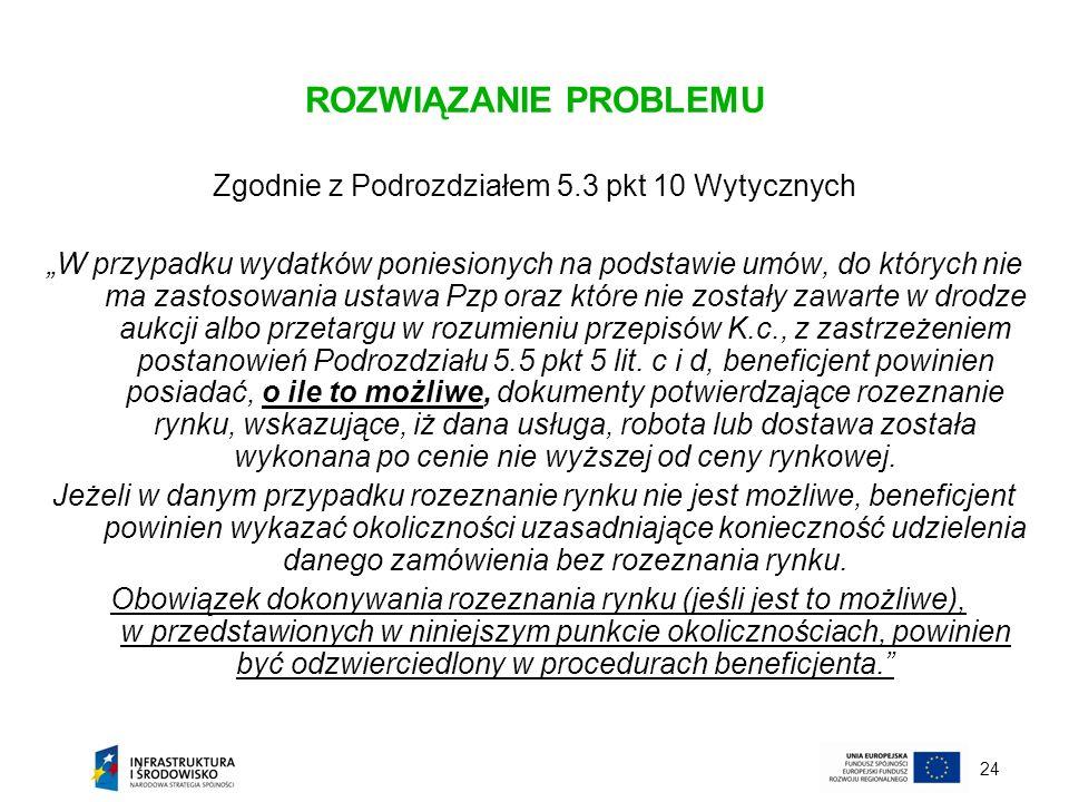24 ROZWIĄZANIE PROBLEMU Zgodnie z Podrozdziałem 5.3 pkt 10 Wytycznych W przypadku wydatków poniesionych na podstawie umów, do których nie ma zastosowa