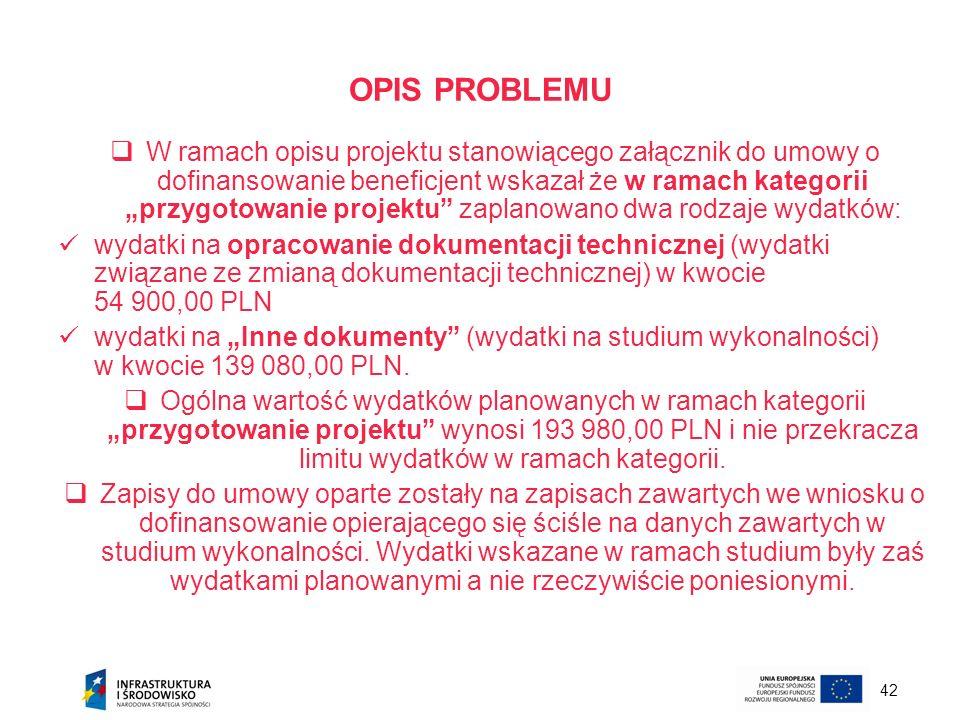42 OPIS PROBLEMU W ramach opisu projektu stanowiącego załącznik do umowy o dofinansowanie beneficjent wskazał że w ramach kategorii przygotowanie proj