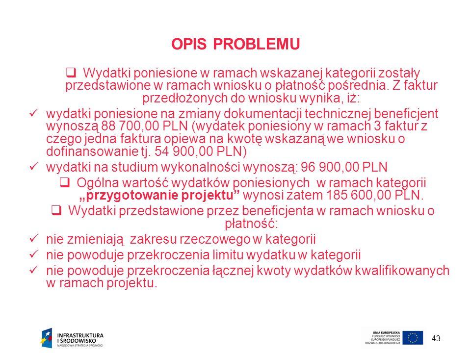 43 OPIS PROBLEMU Wydatki poniesione w ramach wskazanej kategorii zostały przedstawione w ramach wniosku o płatność pośrednia. Z faktur przedłożonych d