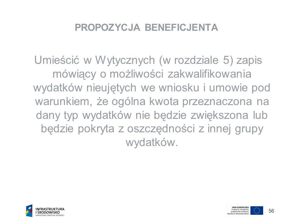 56 PROPOZYCJA BENEFICJENTA Umieścić w Wytycznych (w rozdziale 5) zapis mówiący o możliwości zakwalifikowania wydatków nieujętych we wniosku i umowie p