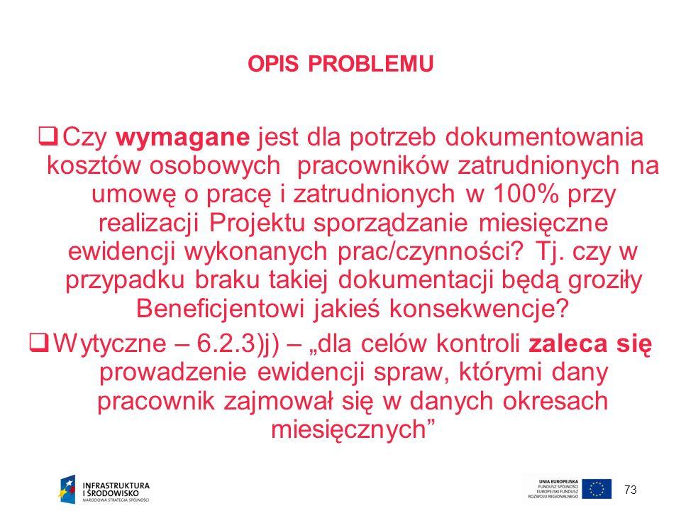 73 OPIS PROBLEMU Czy wymagane jest dla potrzeb dokumentowania kosztów osobowych pracowników zatrudnionych na umowę o pracę i zatrudnionych w 100% przy