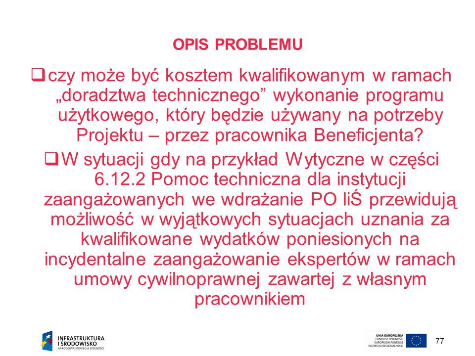 77 OPIS PROBLEMU czy może być kosztem kwalifikowanym w ramach doradztwa technicznego wykonanie programu użytkowego, który będzie używany na potrzeby P