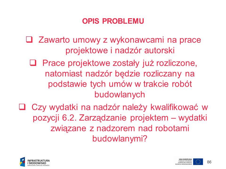 86 OPIS PROBLEMU Zawarto umowy z wykonawcami na prace projektowe i nadzór autorski Prace projektowe zostały już rozliczone, natomiast nadzór będzie ro
