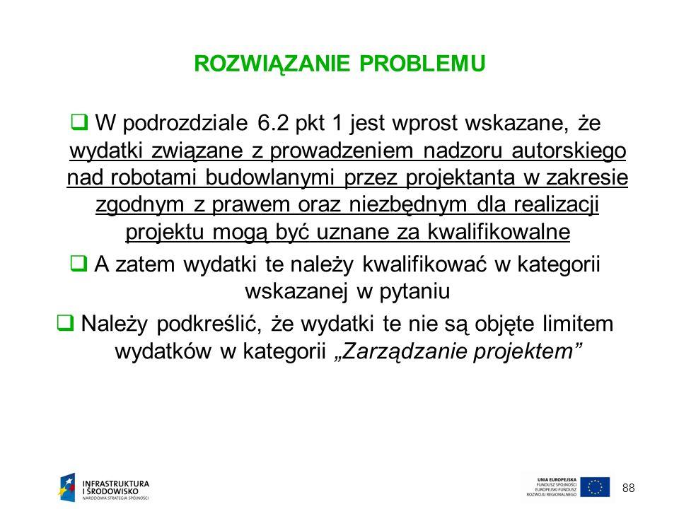 88 ROZWIĄZANIE PROBLEMU W podrozdziale 6.2 pkt 1 jest wprost wskazane, że wydatki związane z prowadzeniem nadzoru autorskiego nad robotami budowlanymi