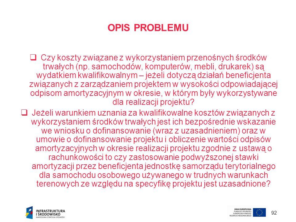 92 OPIS PROBLEMU Czy koszty związane z wykorzystaniem przenośnych środków trwałych (np. samochodów, komputerów, mebli, drukarek) są wydatkiem kwalifik