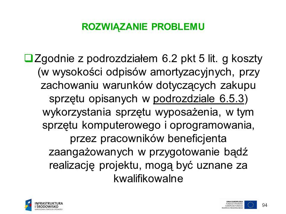 94 ROZWIĄZANIE PROBLEMU Zgodnie z podrozdziałem 6.2 pkt 5 lit. g koszty (w wysokości odpisów amortyzacyjnych, przy zachowaniu warunków dotyczących zak