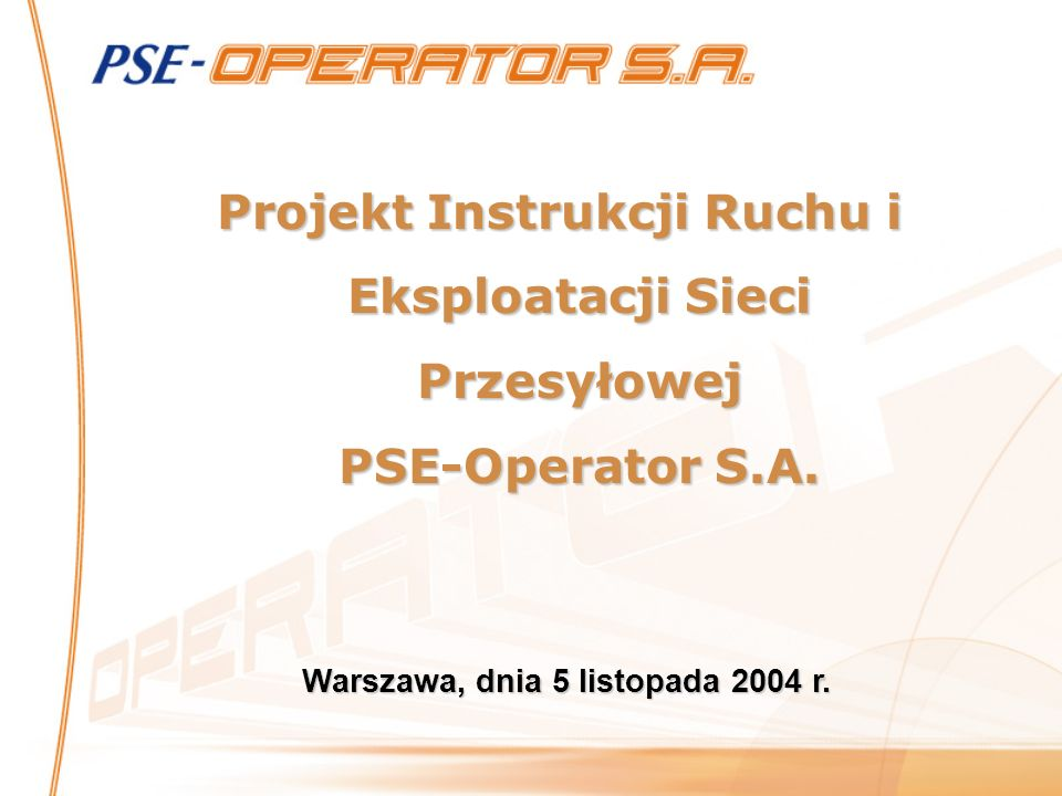 Projekt Instrukcji Ruchu i Eksploatacji Sieci Przesyłowej PSE-Operator S.A. Warszawa, dnia 5 listopada 2004 r.