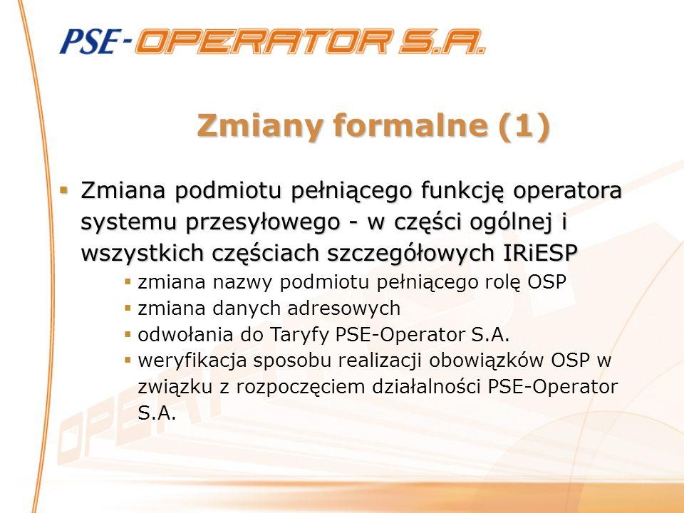 Zmiany formalne (1) Zmiana podmiotu pełniącego funkcję operatora systemu przesyłowego - w części ogólnej i wszystkich częściach szczegółowych IRiESP Z