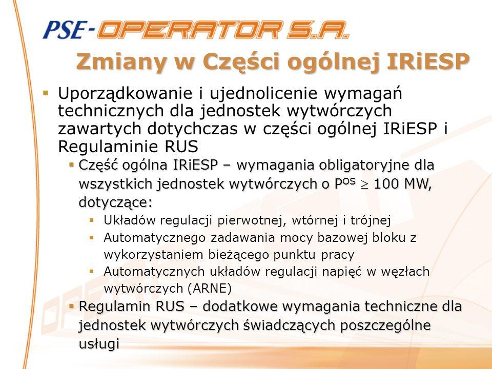 Zmiany w Części ogólnej IRiESP Uporządkowanie i ujednolicenie wymagań technicznych dla jednostek wytwórczych zawartych dotychczas w części ogólnej IRi