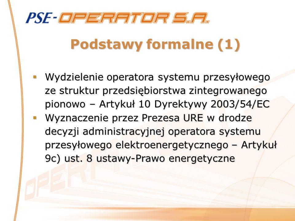 Podstawy formalne (1) Wydzielenie operatora systemu przesyłowego ze struktur przedsiębiorstwa zintegrowanego pionowo – Artykuł 10 Dyrektywy 2003/54/EC