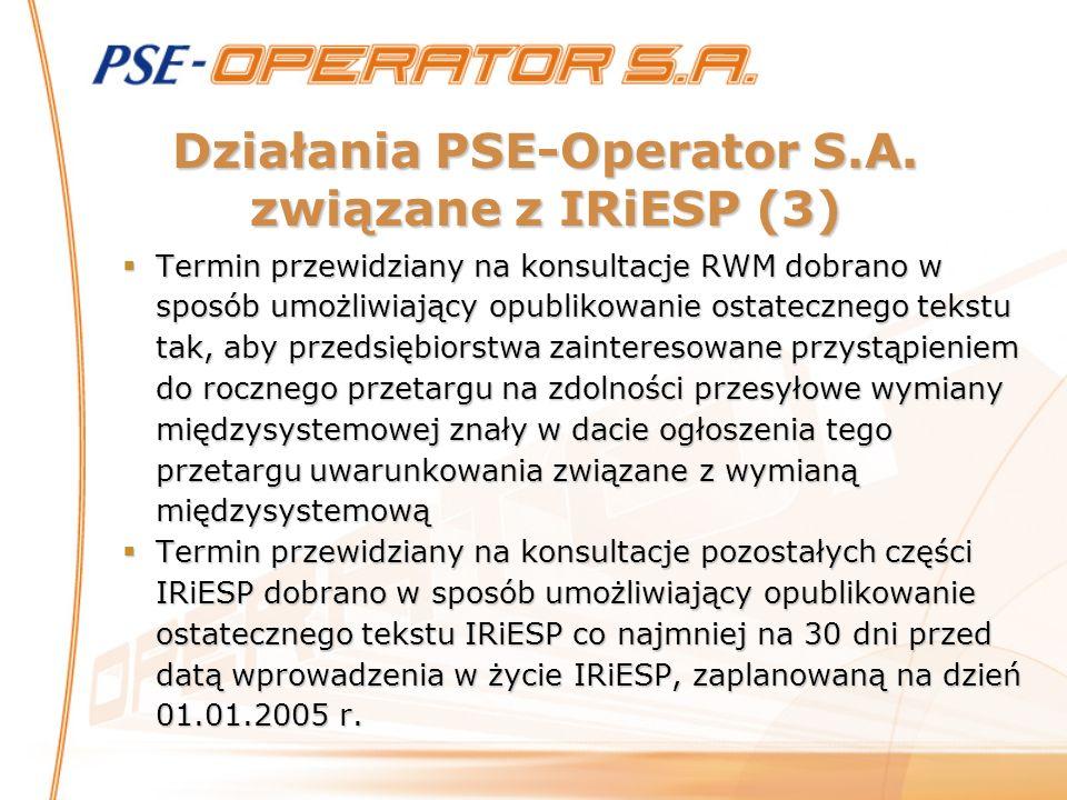 Działania PSE-Operator S.A. związane z IRiESP (3) Termin przewidziany na konsultacje RWM dobrano w sposób umożliwiający opublikowanie ostatecznego tek