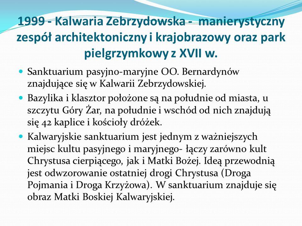 1999 - Kalwaria Zebrzydowska - manierystyczny zespół architektoniczny i krajobrazowy oraz park pielgrzymkowy z XVII w. Sanktuarium pasyjno-maryjne OO.