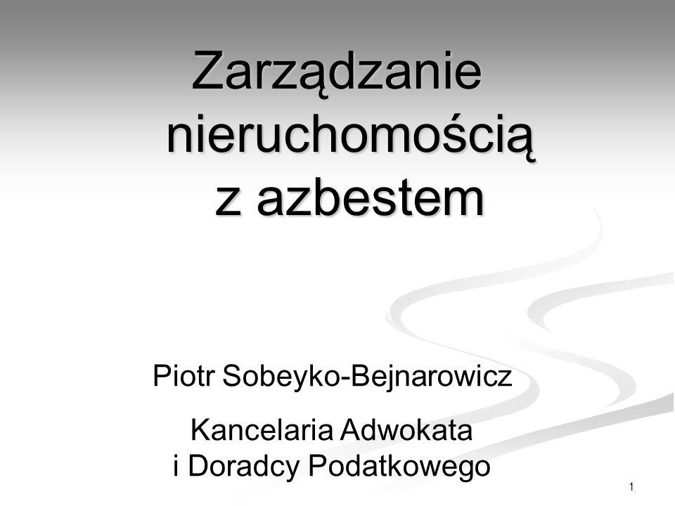1 Zarządzanie nieruchomością z azbestem Piotr Sobeyko-Bejnarowicz Kancelaria Adwokata i Doradcy Podatkowego
