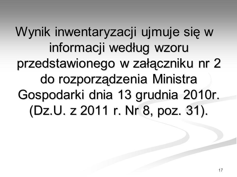 17 Wynik inwentaryzacji ujmuje się w informacji według wzoru przedstawionego w załączniku nr 2 do rozporządzenia Ministra Gospodarki dnia 13 grudnia 2