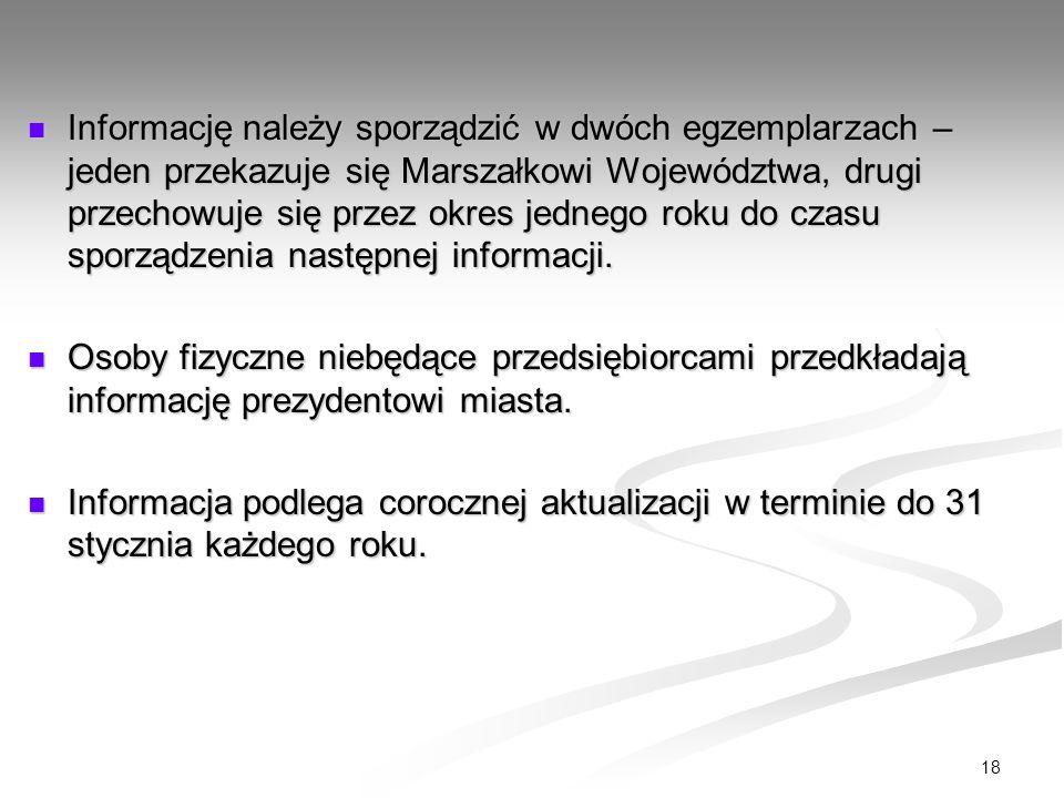 18 Informację należy sporządzić w dwóch egzemplarzach – jeden przekazuje się Marszałkowi Województwa, drugi przechowuje się przez okres jednego roku d