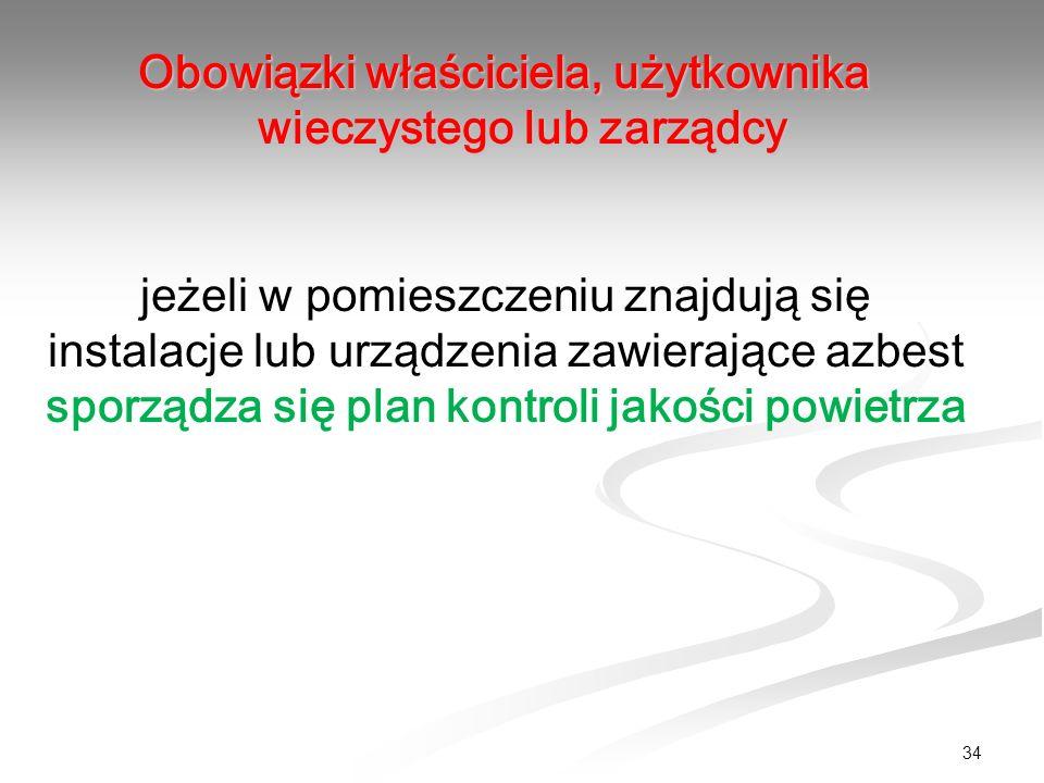 34 Obowiązki właściciela, użytkownika wieczystego lub zarządcy jeżeli w pomieszczeniu znajdują się instalacje lub urządzenia zawierające azbest sporzą