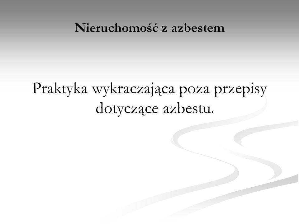Nieruchomość z azbestem Praktyka wykraczająca poza przepisy dotyczące azbestu.