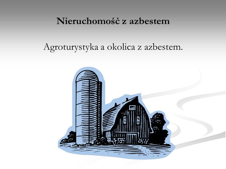 Nieruchomość z azbestem Agroturystyka a okolica z azbestem.