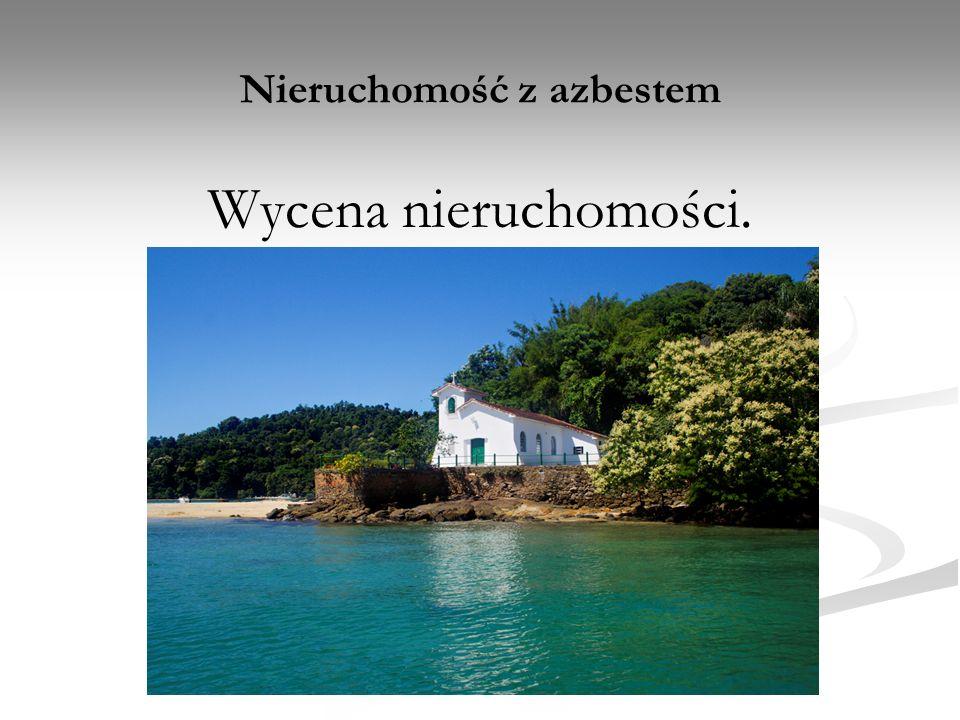 Nieruchomość z azbestem Wycena nieruchomości.