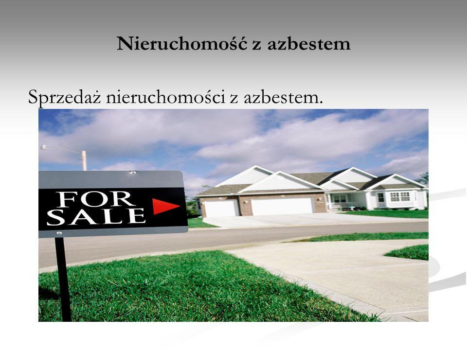 Sprzedaż nieruchomości z azbestem.