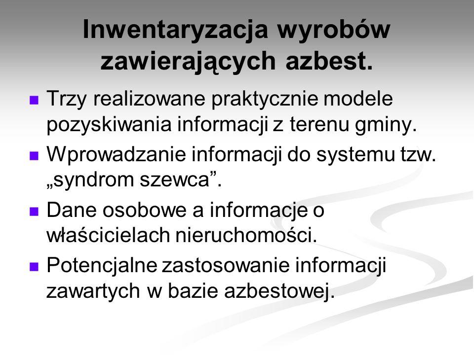 Inwentaryzacja wyrobów zawierających azbest. Trzy realizowane praktycznie modele pozyskiwania informacji z terenu gminy. Wprowadzanie informacji do sy