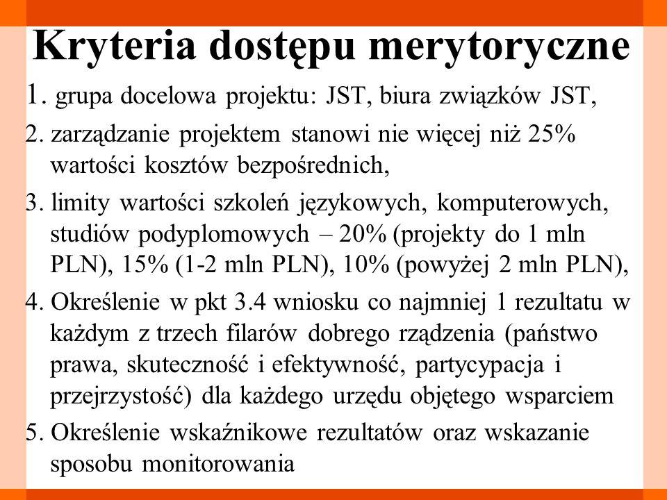 Kryteria dostępu merytoryczne 1. grupa docelowa projektu: JST, biura związków JST, 2. zarządzanie projektem stanowi nie więcej niż 25% wartości kosztó