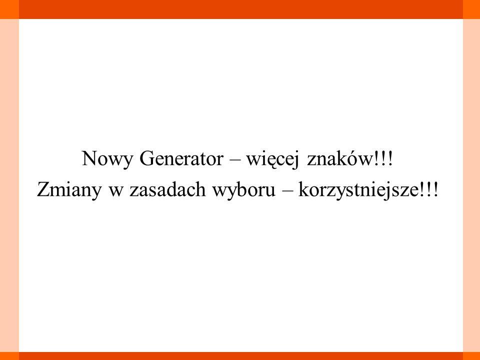 Nowy Generator – więcej znaków!!! Zmiany w zasadach wyboru – korzystniejsze!!!