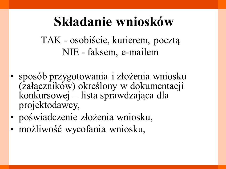 Składanie wniosków TAK - osobiście, kurierem, pocztą NIE - faksem, e-mailem sposób przygotowania i złożenia wniosku (załączników) określony w dokument