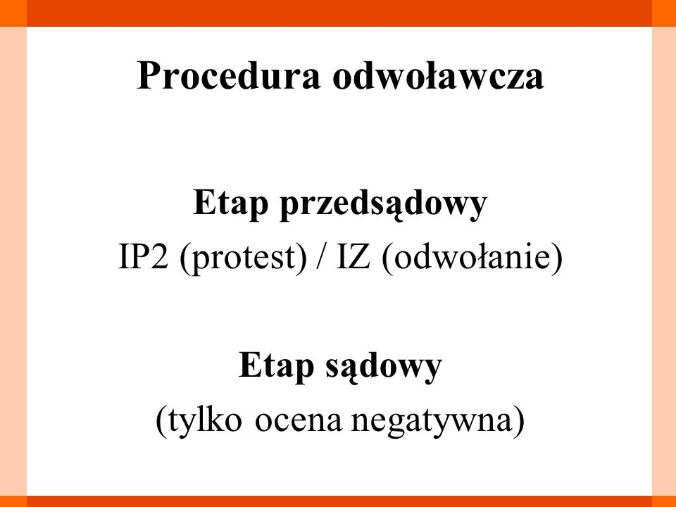 Procedura odwoławcza Etap przedsądowy IP2 (protest) / IZ (odwołanie) Etap sądowy (tylko ocena negatywna)