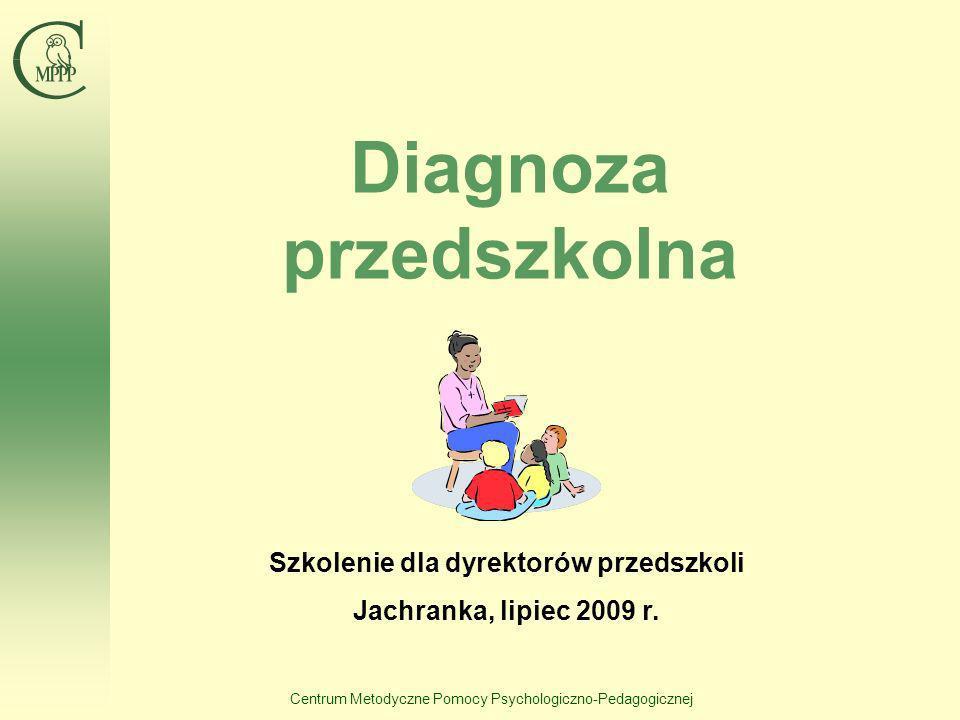 Centrum Metodyczne Pomocy Psychologiczno-Pedagogicznej Diagnoza przedszkolna Szkolenie dla dyrektorów przedszkoli Jachranka, lipiec 2009 r.