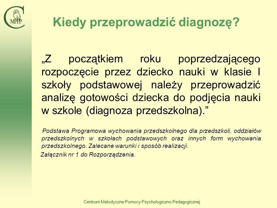 Centrum Metodyczne Pomocy Psychologiczno-Pedagogicznej. Kiedy przeprowadzić diagnozę? Z początkiem roku poprzedzającego rozpoczęcie przez dziecko nauk