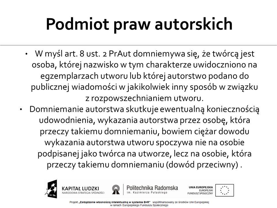 W myśl art. 8 ust. 2 PrAut domniemywa się, że twórcą jest osoba, której nazwisko w tym charakterze uwidoczniono na egzemplarzach utworu lub której aut