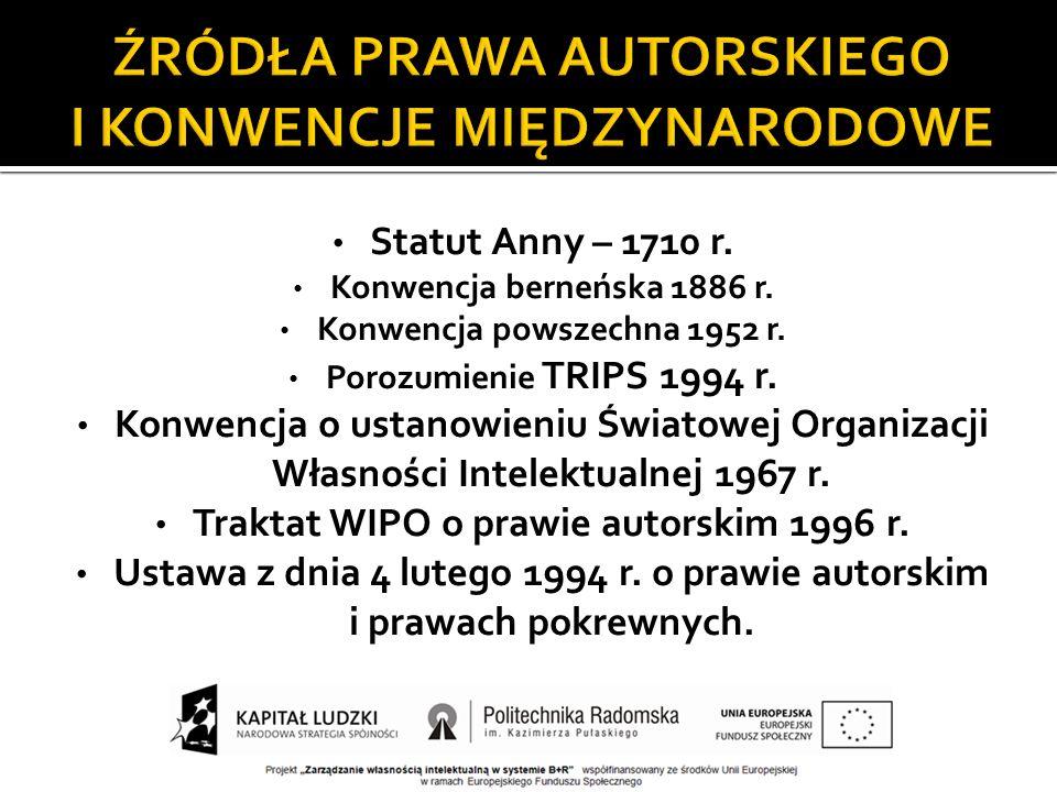Statut Anny – 1710 r. Konwencja berneńska 1886 r. Konwencja powszechna 1952 r. Porozumienie TRIPS 1994 r. Konwencja o ustanowieniu Światowej Organizac