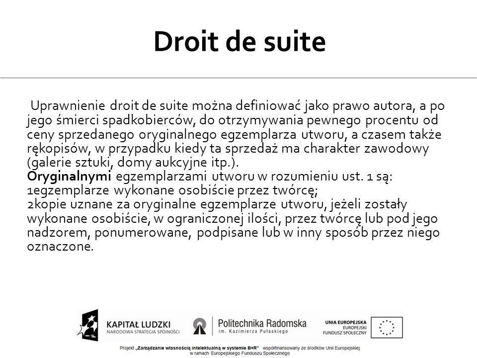 Uprawnienie droit de suite można definiować jako prawo autora, a po jego śmierci spadkobierców, do otrzymywania pewnego procentu od ceny sprzedanego o