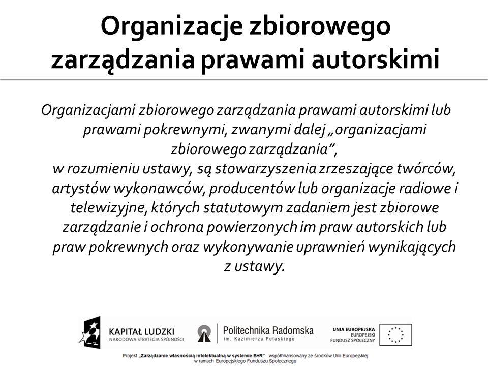 Organizacjami zbiorowego zarządzania prawami autorskimi lub prawami pokrewnymi, zwanymi dalej organizacjami zbiorowego zarządzania, w rozumieniu ustaw