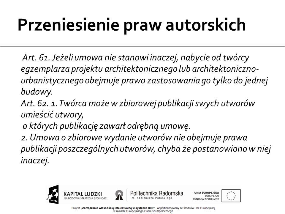Art. 61. Jeżeli umowa nie stanowi inaczej, nabycie od twórcy egzemplarza projektu architektonicznego lub architektoniczno- urbanistycznego obejmuje pr