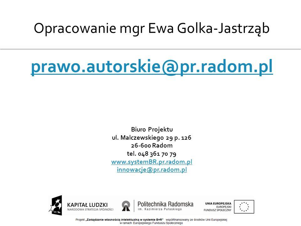 Opracowanie mgr Ewa Golka-Jastrząb prawo.autorskie@pr.radom.pl Biuro Projektu ul. Malczewskiego 29 p. 126 26-600 Radom tel. 048 361 70 79 www.systemBR