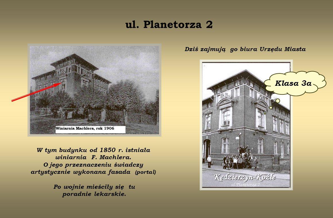 ul. Planetorza 2 Klasa 3a W tym budynku od 1850 r. istniała winiarnia F. Machlera. O jego przeznaczeniu świadczy artystycznie wykonana fasada (portal)