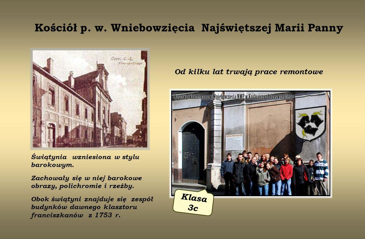 Kościół p. w. Wniebowzięcia Najświętszej Marii Panny Klasa 3c Świątynia wzniesiona w stylu barokowym. Zachowały się w niej barokowe obrazy, polichromi