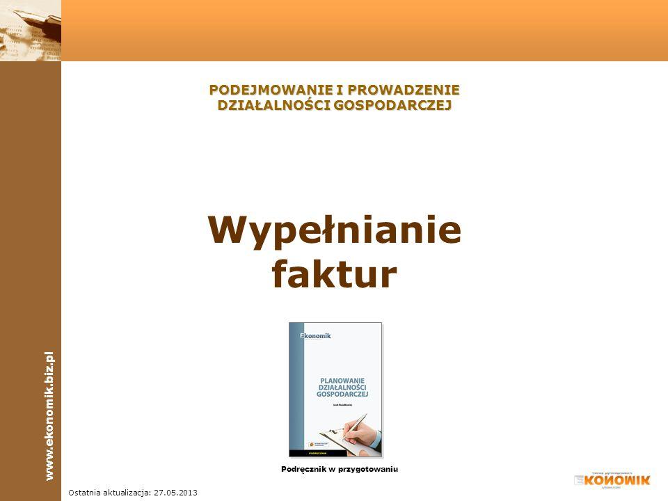 www.ekonomik.biz.pl FAKTURA NR 8% 23% Data dostawy Wypełnianie faktur Ostatnia aktualizacja: 27.05.2013 PODEJMOWANIE I PROWADZENIE DZIAŁALNOŚCI GOSPOD