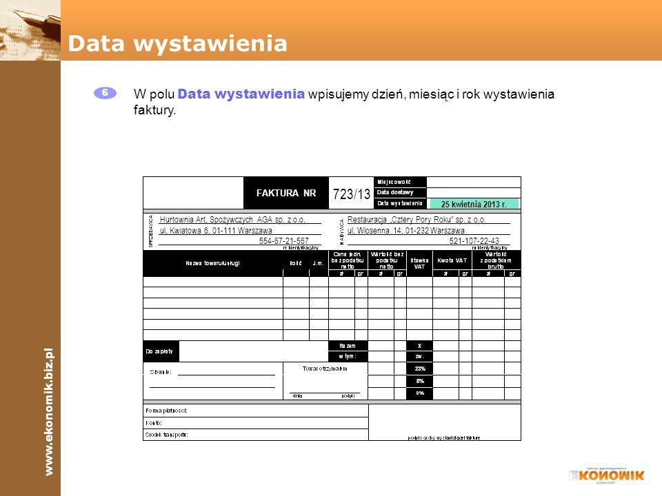 www.ekonomik.biz.pl FAKTURA NR 8% 23% Data dostawy Data wystawienia 6 W polu Data wystawienia wpisujemy dzień, miesiąc i rok wystawienia faktury. Hurt