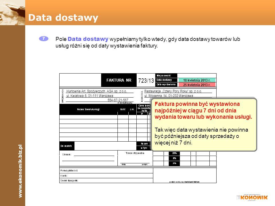 www.ekonomik.biz.pl FAKTURA NR 8% 23% Data dostawy 7 Pole Data dostawy wypełniamy tylko wtedy, gdy data dostawy towarów lub usług różni się od daty wy