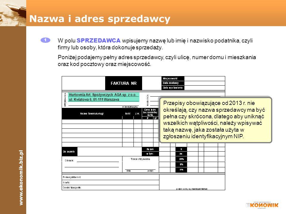 www.ekonomik.biz.pl FAKTURA NR 8% 23% Data dostawy Nazwa i adres sprzedawcy 1 W polu SPRZEDAWCA wpisujemy nazwę lub imię i nazwisko podatnika, czyli f