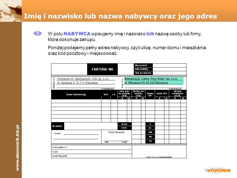 www.ekonomik.biz.pl FAKTURA NR 8% 23% Data dostawy Imię i nazwisko lub nazwa nabywcy oraz jego adres 2 W polu NABYWCA wpisujemy imię i nazwisko lub na