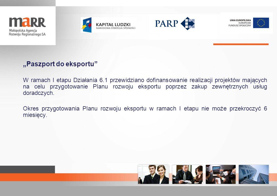Paszport do eksportu W ramach I etapu Działania 6.1 przewidziano dofinansowanie realizacji projektów mających na celu przygotowanie Planu rozwoju eksp