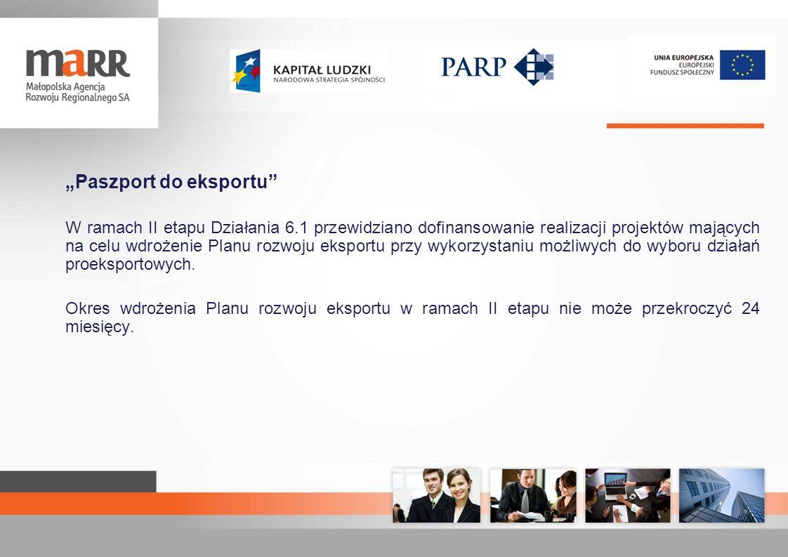 Paszport do eksportu W ramach II etapu Działania 6.1 przewidziano dofinansowanie realizacji projektów mających na celu wdrożenie Planu rozwoju eksport