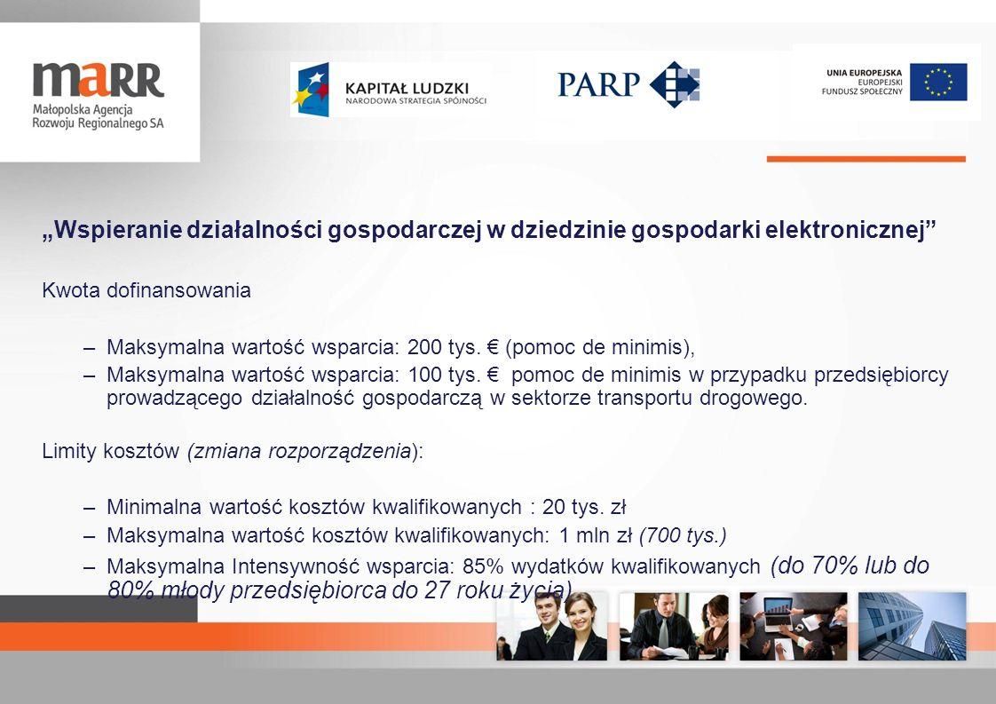 Wspieranie działalności gospodarczej w dziedzinie gospodarki elektronicznej Kwota dofinansowania –Maksymalna wartość wsparcia: 200 tys. (pomoc de mini